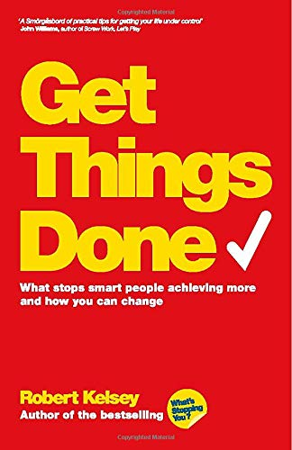 9780857083081: Get Things Done: What Stops Smart People Achieving More and How You Can Change