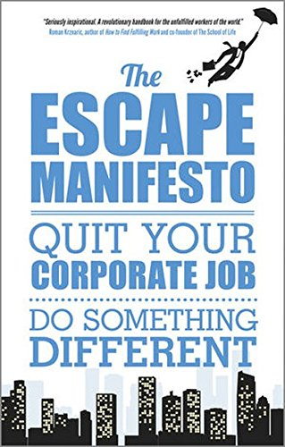 9780857083623: The Escape Manifesto: Life is Short, Quit Your Corporate Job, Do Something Different!
