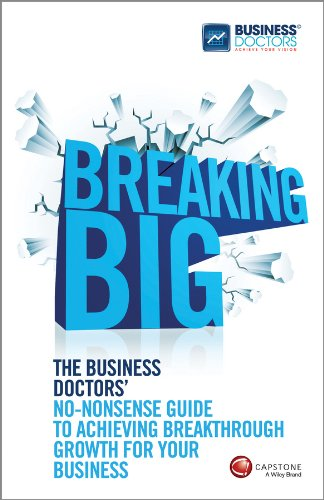 9780857083937: Breaking Big: The Business Doctors' No-nonsense Guide to Achieving Breakthrough Growth for Your Business
