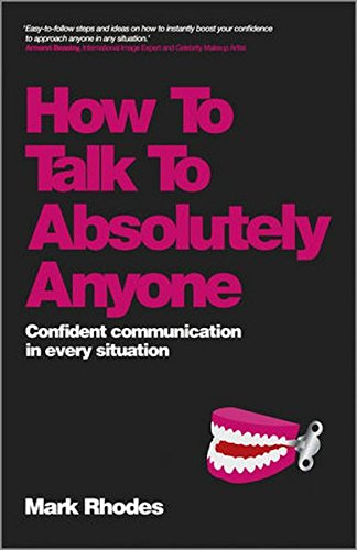 9780857084026: How To Talk To Absolutely Anyone: Confident Communication in Every Situation