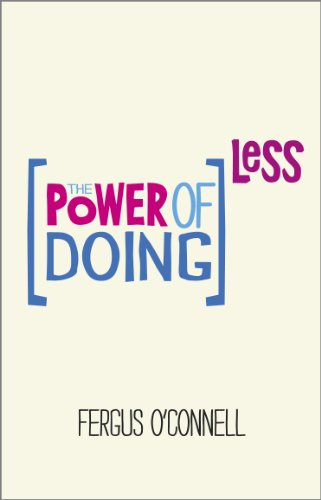 9780857084217: The Power of Doing Less: Why Time Management Courses Don't Work And How To Spend Your Precious Life On The Things That Really Matter