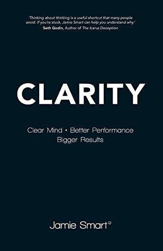 9780857084484: Clarity: Clear Mind, Better Performance, Bigger Results