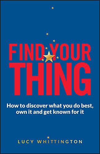 9780857085924: Find Your Thing: How to Discover What You Do Best, Own It and Get Known for It