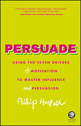 9780857086365: Persuade: Using the seven drivers of motivation to master influence and persuasion