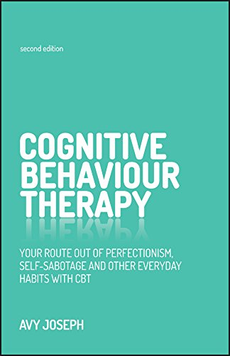 9780857086471: Cognitive Behaviour Therapy: Your route out of perfectionism, self-sabotage and other everyday habits with CBT