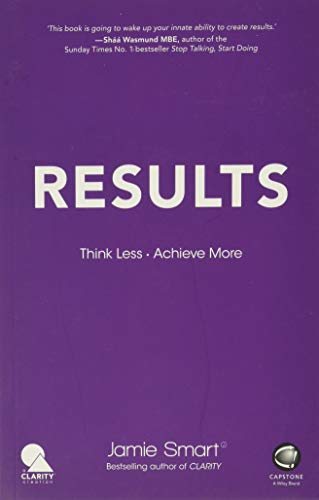 9780857087096: Results - Think Less. Achieve More: Think Less. Achieve More