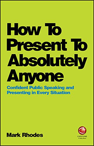 9780857087737: How To Present To Absolutely Anyone: Confident Public Speaking and Presenting in Every Situation