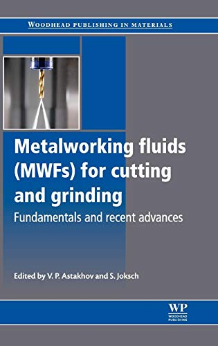9780857090614: Metalworking Fluids (MWFs) for Cutting and Grinding: Fundamentals and Recent Advances (Woodhead Publishing Series in Metals and Surface Engineering)