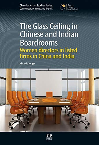 9780857091659: The Glass Ceiling in Chinese and Indian Boardrooms: Women Directors in Listed Firms in China and India (Chandos Asian Studies)