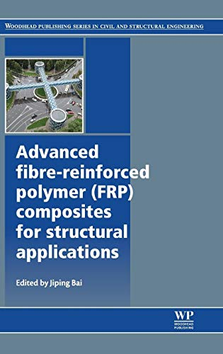 9780857094186: Advanced Fibre-Reinforced Polymer (FRP) Composites for Structural Applications (Woodhead Publishing Series in Civil and Structural Engineering)