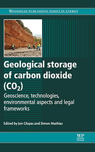 9780857094278: Geological Storage of Carbon Dioxide (CO2): Geoscience, Technologies, Environmental Aspects and Legal Frameworks (Woodhead Publishing Series in Energy)