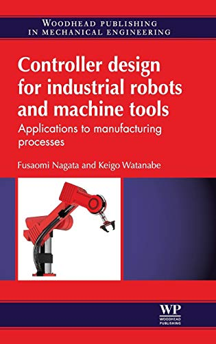 9780857094629: Controller Design for Industrial Robots and Machine Tools: Applications to Manufacturing Processes (Woodhead Publishing in Mechanical Engineering)