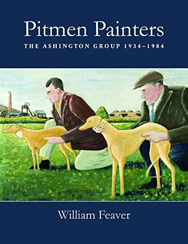 9780857160133: Pitmen Painters: The Ashington Group 1934-1984