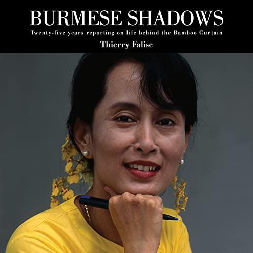 9780857160416: Burmese Shadows: Twenty-Five Years Reporting on Life Behind the Bamboo Curtain