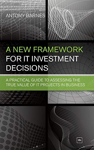 9780857190260: A New Framework for IT Investment Decisions: A practical guide to assessing the true value of IT projects in business