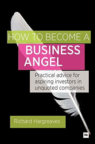 9780857191731: How To Become A Business Angel: Practical advice for aspiring investors in unquoted companies