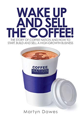 Wake Up and Sell the Coffee!: The: Martyn Dawes
