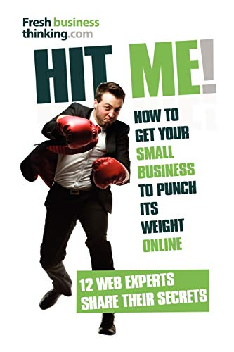 Hit Me!: The secrets of getting your small business to punch its weight online (9780857192714) by Carman, Richard; Gledhill, Jamie; Graham, Malcolm; Groag, Nicola; James, Francesca; Leachman, Alexia; Lopata, Andy; Matous, Filip; Rayner, Andrew;...