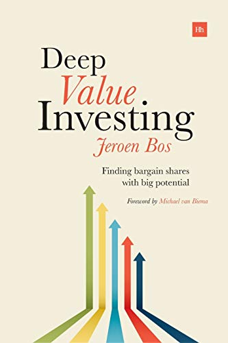 Deep Value Investing: Finding Bargain Shares with Big Potential: Bos, Jeroen