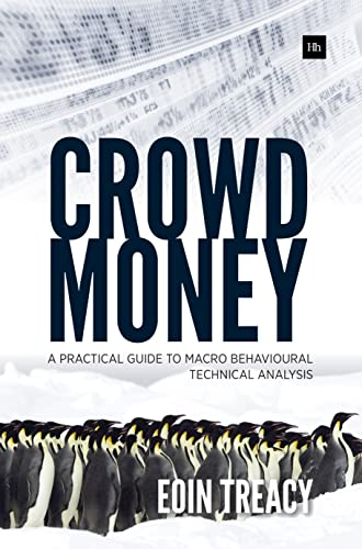 Crowd Money: A Practical Guide to Macro Behavioural Technical Analysis: Treacy, Eoin
