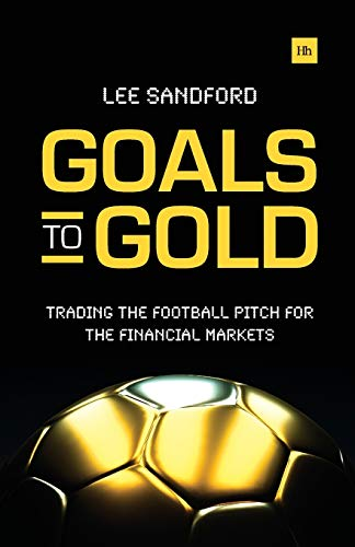 9780857193568: Goals to Gold: Trading the football pitch for the financial markets