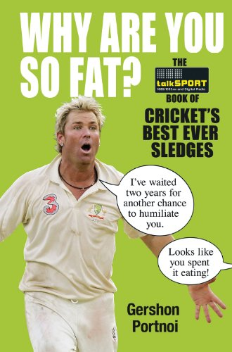 9780857200921: Why Are You So Fat?: The Book of Cricket's Best Ever Sledges