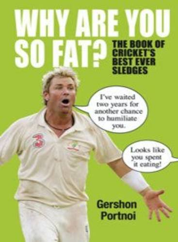 9780857201355: Why are You So Fat?: The Book of Cricket's Best Ever Sledges
