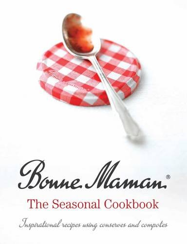 9780857202093: Bonne Maman: The Seasonal Cookbook: Inspirational Recipes Using Conserves and Compotes