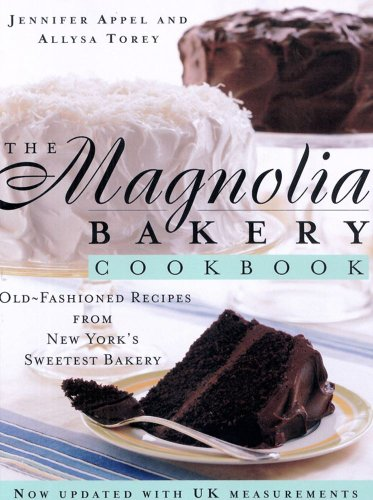 9780857202345: The Magnolia Bakery Cookbook: Old Fashioned Recipes from New York's Sweetest Bakery. by Jennifer Appel and Allysa Torey