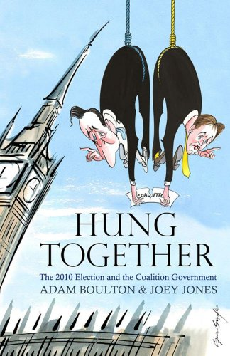 9780857202529: Hung Together: The 2010 Election and the Coalition Government