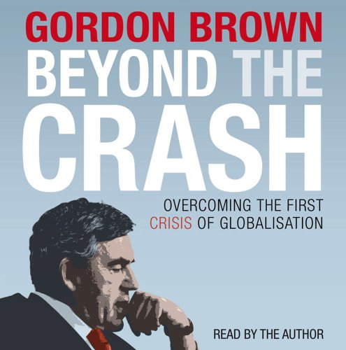 Beyond the Crash: Overcoming the First Crisis of Globalisation: Brown, Gordon