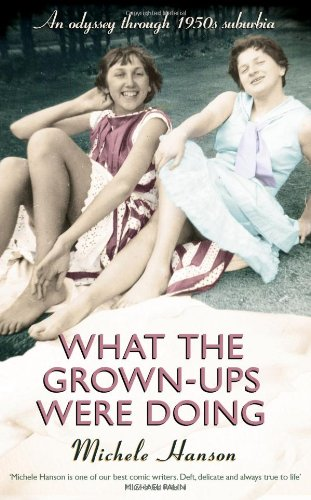 9780857204882: What the Grown-Ups Were Doing: Battenburg, Bottoms and Bridge - An Odyssey Through 1950s Suburbia. by Michele Hanson