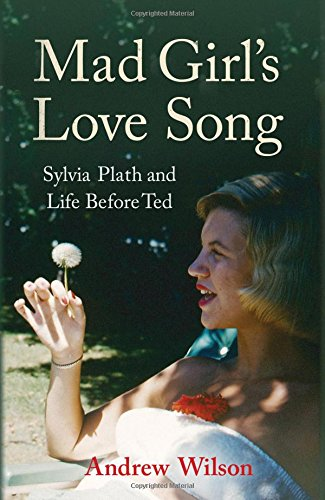 9780857205889: Mad Girl's Love Song: Sylvia Plath and Life Before Ted