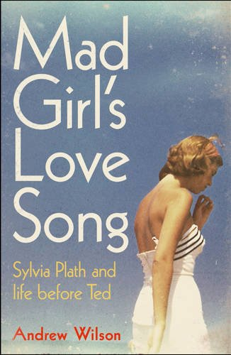9780857205896: Mad Girl's Love Song: Sylvia Plath and Life Before Ted