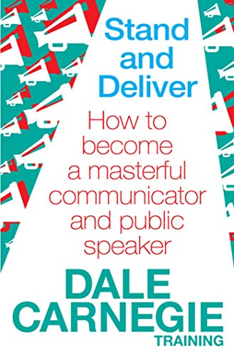 9780857206763: Stand and Deliver: How to Become a Masterful Communicator and Public Speaker. by Dale Carnegie Training