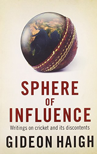 Sphere of Influence: Writings on Cricket and Its Discontents (0857206842) by Gideon Haigh