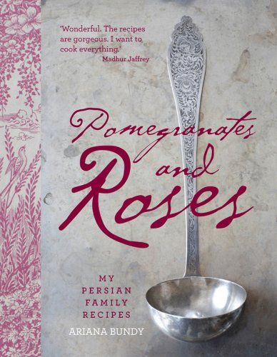 Pomegranates and Roses: My Persian Family Recipes: Ariana Bundy
