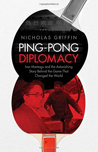 9780857207340: Ping-Pong Diplomacy: Ivor Montagu and the Astonishing Story Behind the Game That Changed the World