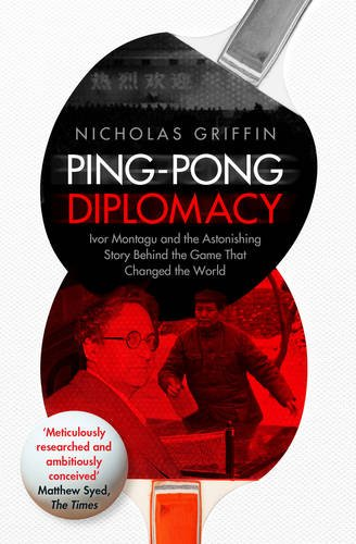 9780857207364: Ping-Pong Diplomacy: Ivor Montagu and the Astonishing Story Behind the Game That Changed the World