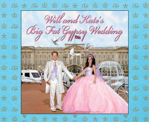 9780857207623: Will and Kate's Big Fat Gypsy Wedding: Photos from our big day, like