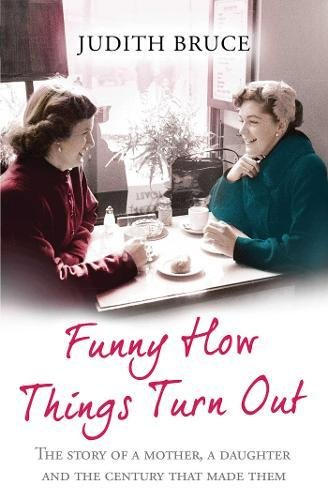 9780857208217: Funny How Things Turn Out: Love, Death and Unsuitable Husbands - a Mother and Daughter story