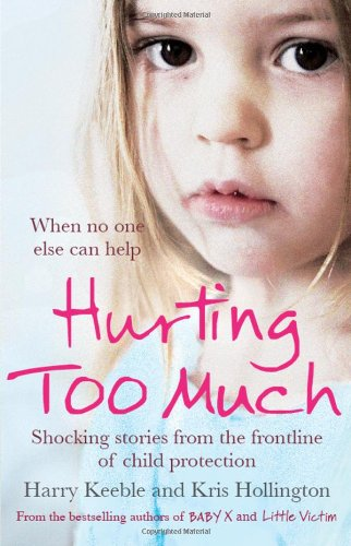 9780857208484: Hurting Too Much: Shocking Stories from the Frontline of Child Protection