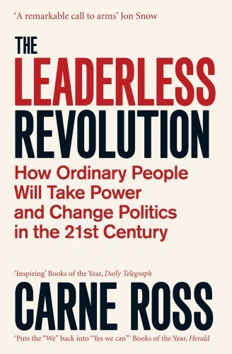 9780857209016: The Leaderless Revolution: How Ordinary People will Take Power and Change Politics in the 21st Century