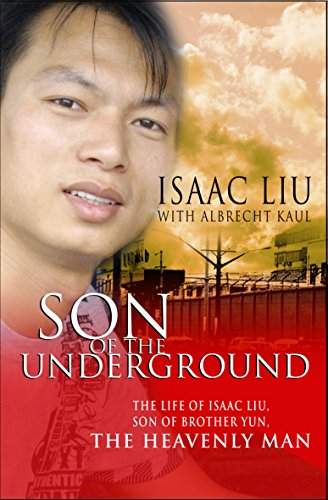 9780857211996: Son of the Underground: The Life of Isaac Liu, son of Brother Yun, the Heavenly Man