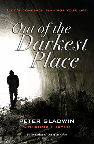 Out of the Darkest Place: God's Comeback Plan for Your Life: Gladwin, Peter