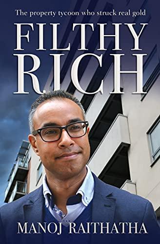 Filthy Rich: The Property Tycoon Who Found: Raithatha, Manoj