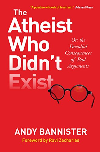 9780857216106: The Atheist Who Didn't Exist: Or: the Dreadful Consequences of Bad Arguments