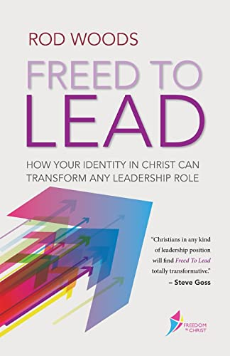 9780857217042: Freed to Lead: How Your Identity in Christ Can Transform Any Leadership Role