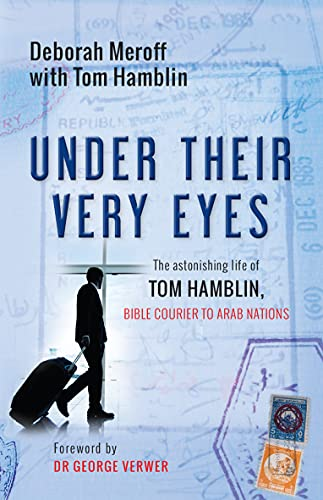 9780857217127: Under Their Very Eyes: The Astonishing Life of Tom Hamblin, Bible Courier to Arab Nations