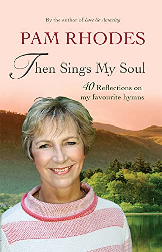 9780857217202: Then Sings My Soul: 40 Reflections on My Favourite Hymns